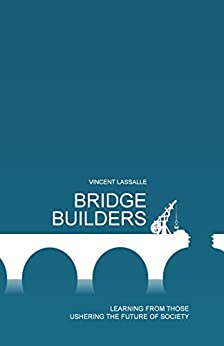 Bridge Builders : Learning from those ushering the future of society par [Lassalle, Vincent]