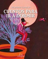 Mi primer Larousse - Cuentos para ir a dormir (Larousse - Infantil / Juvenil - Castellano - A Partir De 5/6 Años)
