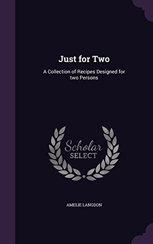 Just for Two: A Collection of Recipes Designed for two Persons