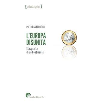 L'europa Disunita: Etnografia Di Un Continente