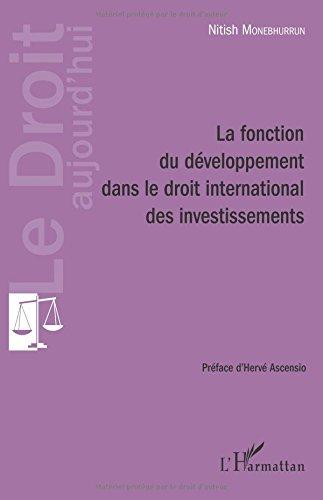 La fonction du développement dans le droit international des investissements par Nitish Monebhurrun