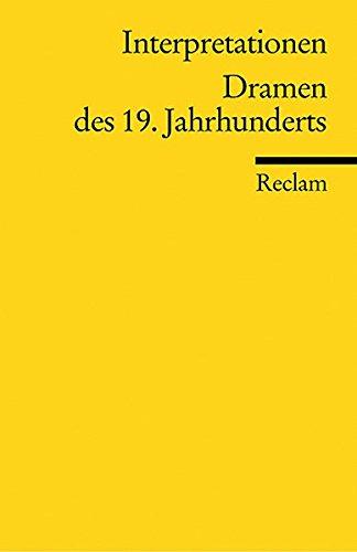 Interpretationen: Dramen des 19. Jahrhunderts (Reclams Universal-Bibliothek, Band 9631)