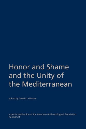 Honor and Shame and the Unity of the Mediterranean (SPECIAL PUBLICATION OF THE AMERICAN ANTHROPOLOGICAL ASSOCIATION)