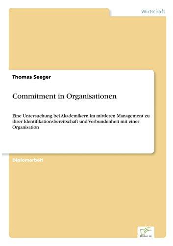 Commitment in Organisationen: Eine Untersuchung bei Akademikern im mittleren Management zu ihrer Identifikationsbereitschaft und Verbundenheit mit einer Organisation