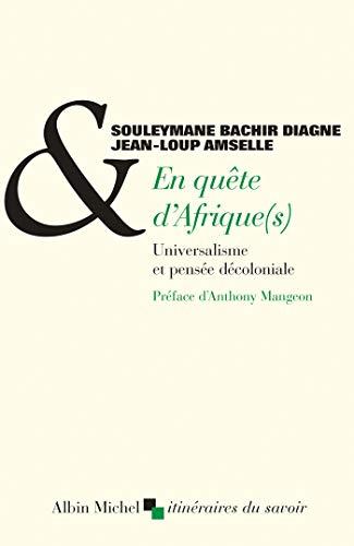 En quête d'Afrique(s) : Universalisme et pensée décoloniale (A.M. ITI SAVOIR) par Souleymane Bachir Diagne