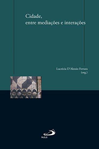 Cidade, entre mediações e interações (Comunicação) (Portuguese Edition) por Lucrécia D'Alessio Ferrara