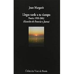 Llegas tarde a tu tiempo : poesía, 1999-2002 by Joan Margarit(2010-04-01)