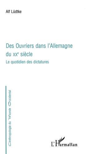 Des ouvriers dans l'Allemagne du XXe siècle : le quotidien des dictatures par Alf Ludtke