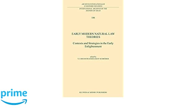 Early Modern Natural Law Theories: Contexts and Strategies in the Early Enlightenment
