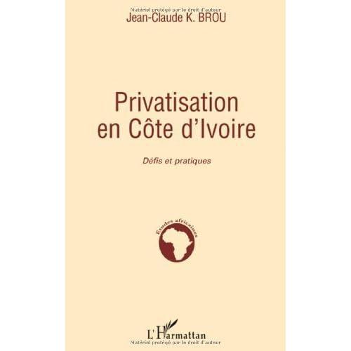 Privatisation en Côte d'Ivoire : Défis et pratiques de Jean-Claude K. Brou (25 avril 2008) Broché