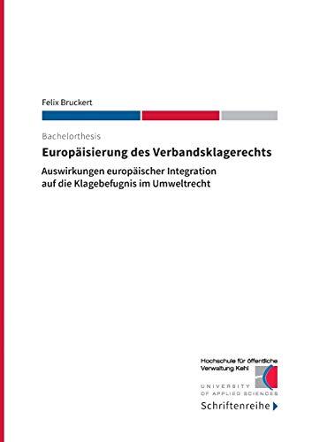 Europäisierung des Verbandsklagerechts: Auswirkungen europäischer Integration auf die Klagebefugnis im Umweltrecht