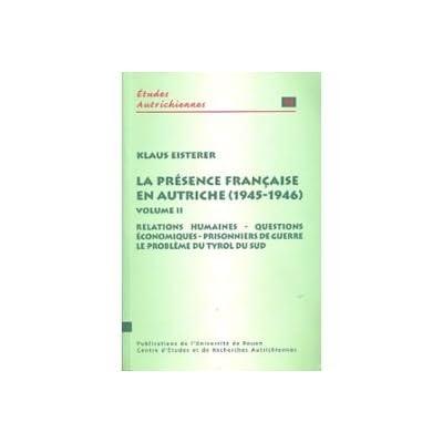 La présence française en Autriche 1945-1946 : Volume 2, Relations humaines, questions économiques, prisonniers de guerre, le problème du Tyrol du sud