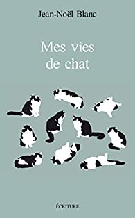 Mes vies de chats par Jean-Noël Blanc