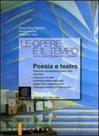Le opere e il tempo. Poesia e teatro. Per le Scuole superiori. Con espansione online