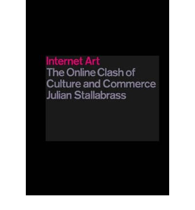 Internet Art: The Online Clash of Culture and Commerce (Paperback) - Common