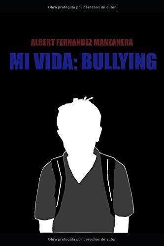 Mi vida: Bullying par Albert Fernandez Manzanera