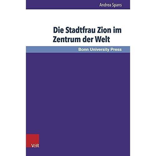 Die Stadtfrau Zion im Zentrum der Welt: Exegese und Theologie von Jes 60-62 (Bonner Biblische Beitrage) (German Edition) by Andrea Spans (2015-05-01)