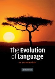 The Evolution of Language (Approaches to the Evolution of Language) by W. Tecumseh Fitch (2010-04-01)