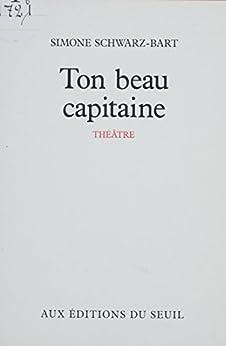 Ton beau capitaine: Pièce en un acte et quatre tableaux par [Schwarz-Bart, Simone]