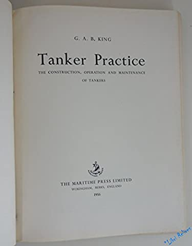 Tanker Practice: The Construction, Operation and Maintenance of Tankers