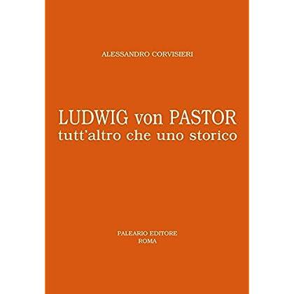 Ludwig Von Pastor. Tutt'altro Che Uno Storico