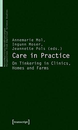 Care in Practice: On Tinkering in Clinics, Homes and Farms (MatteRealities / VerK?rperungen: Perspectives from Empirical Science Studies) (2010-06-05)