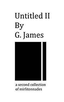 Untitled II: A Second Collection of Mirlitonnades (Untitled Series Book 2) (English Edition) de [James, G.]