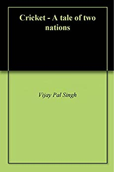 Cricket a tale of two nations ebook vijay pal singh amazon cricket a tale of two nations by singh vijay pal fandeluxe Document