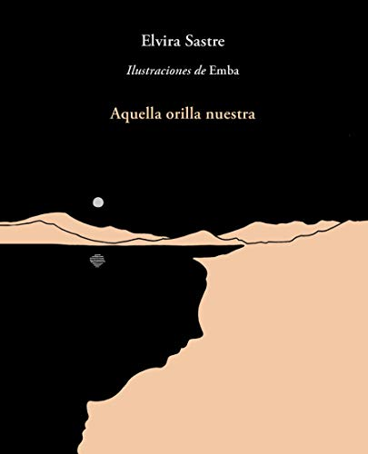 Aquella orilla nuestra / That Shore of Ours par Elvira Sastre