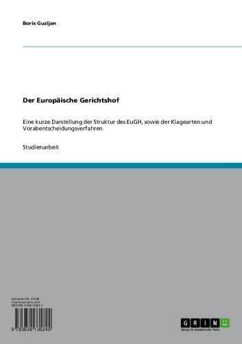 Der Europäische Gerichtshof: Eine kurze Darstellung der Struktur des EuGH, sowie der Klagearten und Vorabentscheidungsverfahren