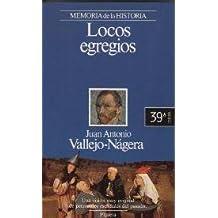 Locos Egregios (Spanish Edition) by Juan Vallejo Nagera (1997-12-02)