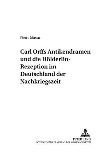 Carl Orffs Antikendramen und die Hölderlin-Rezeption im Deutschland der Nachkriegszeit (Perspektiven der Opernforschung, Band 12)