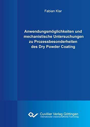 Anwendungsmöglichkeiten und mechanistische Untersuchungen zu Prozessbesonderheiten des Dry Powder Coating