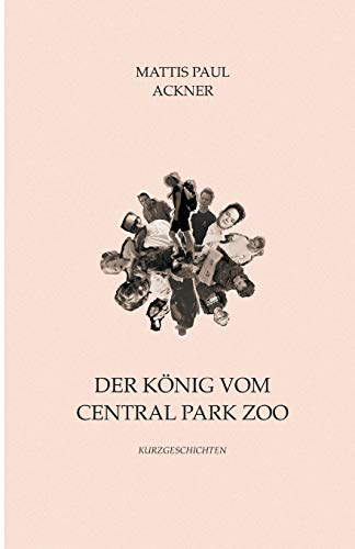 Der König vom Central Park Zoo: Kurzgeschichten (Zoo Central Park)