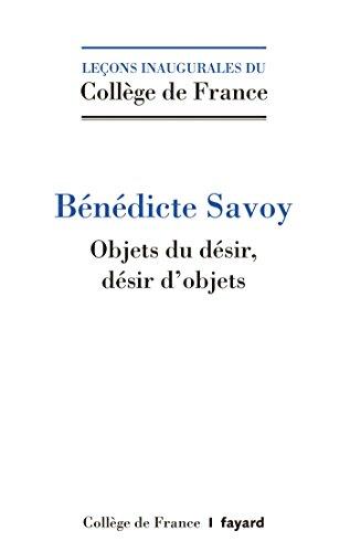 Objets du désir. Désirs d'objets.: Histoire culturelle du patrimoine artistique en Europe, XVIIIe-XXe siècle