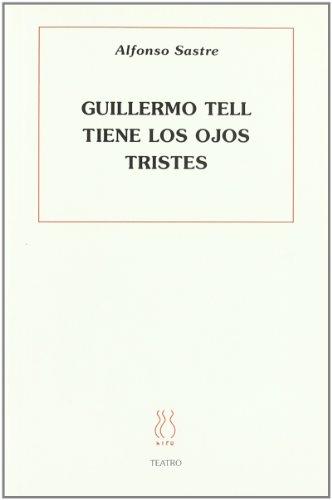 Guillermo Tell tiene los ojos tristes (Teatro Alfonso Sastre) por Alfonso Sastre