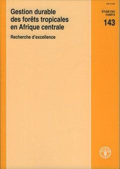 Gestion Durable Des Forêts Tropicales En Afrique Centrale: Recherche D'excellence par Food and Agriculture Organization of the United Nations