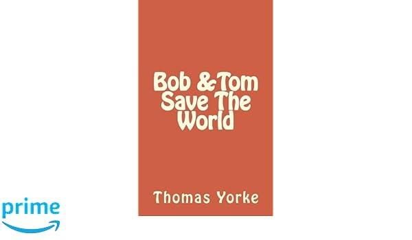 Bob And Tom Save The World Amazonde Thomas Yorke Fremdsprachige