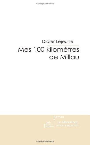 Mes 100 Kilomètres de Millau: Toute un Histoire Juste Pour une Course par Didier Lejeune