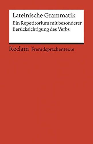 Lateinische Grammatik: Ein Repetitorium mit besonderer Berücksichtigung des Verbs (Fremdsprachentexte) (Reclams Universal-Bibliothek)