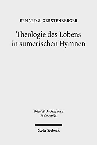 Theologie des Lobens in sumerischen Hymnen: Zur Ideengeschichte der Eulogie (Orientalische Religionen in der Antike, Band 28)