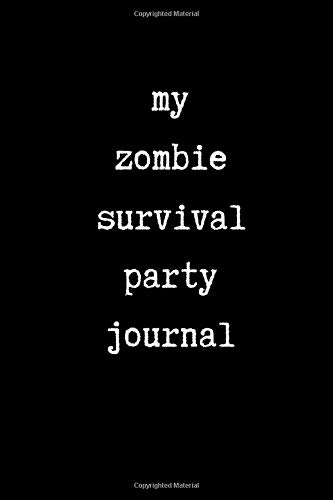 My Zombie Survival Party Journal: This is a blank, lined journal that makes a perfect zombie party gift for men or women. It\'s 6x9 with 120 pages, a convenient size to write things in.