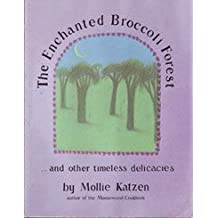 The Enchanted Broccoli Forest: And Other Timeless Delicacies by Mollie Katzen (1982-10-01)