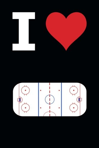 Blank Notebook - 100 Pages - I Love Hockey - Rink: Unruled; Unlined White Paper; 6
