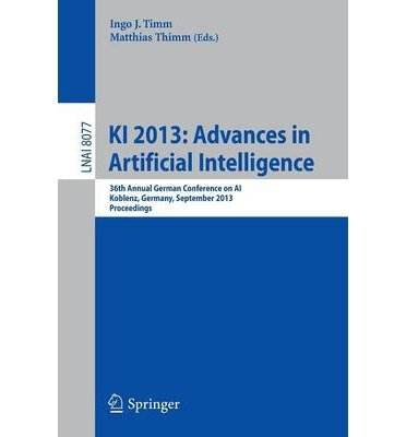 [(KI 2013: Advances in Artificial Intelligence: 36th Annual German Conference on Ai, Koblenz, Germany, September 16-20, 2013, Proceedings )] [Author: Ingo J. Timm] [Sep-2013]