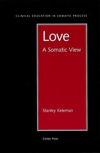 Love: a Somatic View (Clinical Education in Somatic Process) por Stanley Keleman