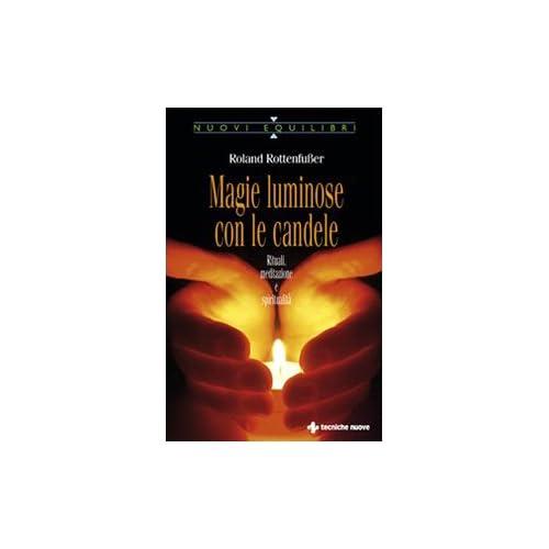 Magie Luminose Con Le Candele. Rituali, Meditazione E Spiritualità