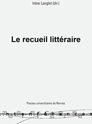 Le recueil littéraire: Pratiques et théorie d'une forme (Interférences)