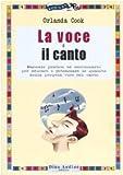 La voce e il canto. Manuale pratico ed eserciziario per educare e potenziare le qualità della propria voce nel canto. Ediz. illustrata