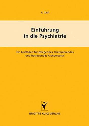 Einführung in die Psychiatrie: Ein Leitfaden für pflegendes, therapierendes und betreuendes Fachpersonal (Brigitte Kunz Verlag)